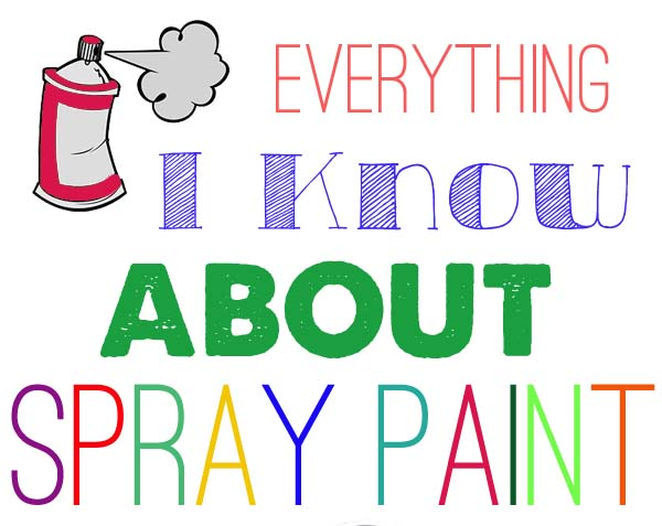 Everything I Know About How To Spray Paint {FAQ} - All Things Thrifty