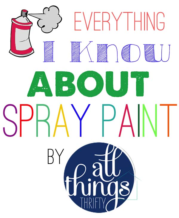Everything I Know About How To Spray Paint {FAQ} - All