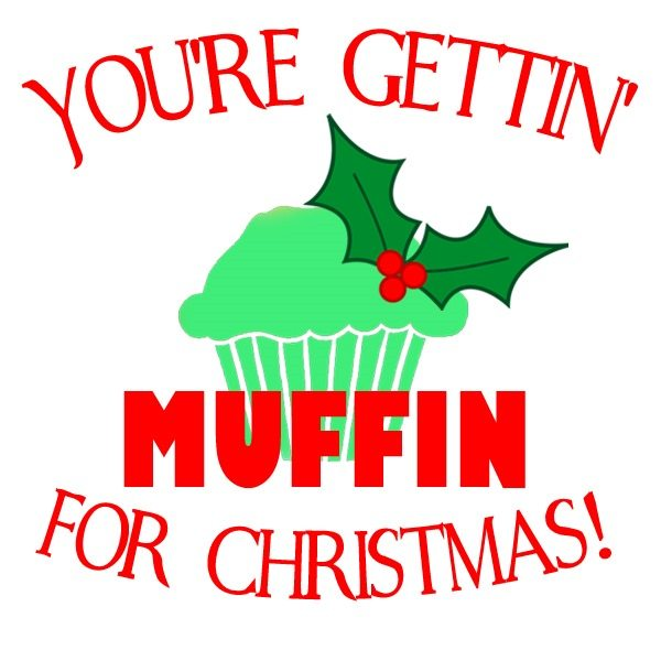 you're getting muffin for christmas