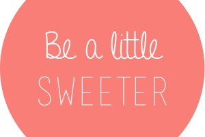 be a little sweeter 1