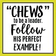 """Chews"" to be a leader free printable."