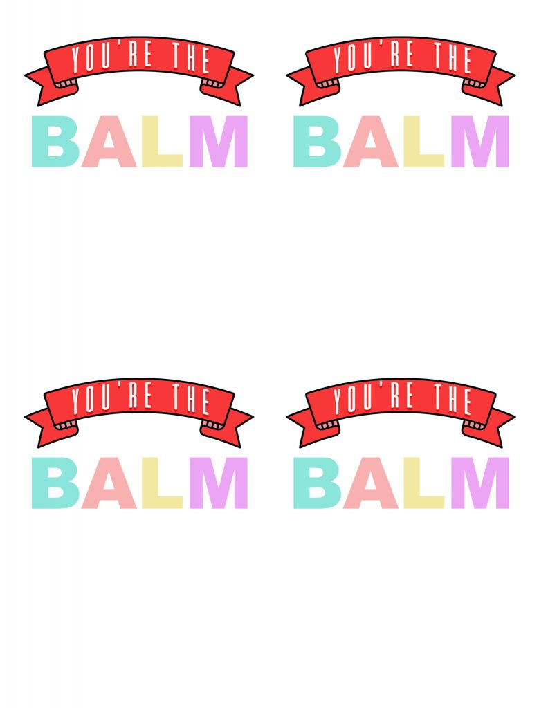 graphic relating to You're the Balm Free Printable called Youre the BALM Absolutely free Valentines Printable All Aspects Thrifty